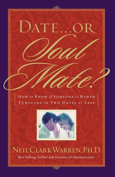 Date.or Soul Mate? How To Know If Someone Is Worth Pursuing In Two Dates Or Less cover