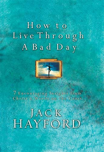 How To Live Through A Bad Day: 7 Powerful Insights From Christ's Words on the Cross cover
