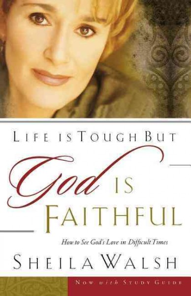 Life Is Tough, But God Is Faithful: How to See God's Love in Difficult Times cover
