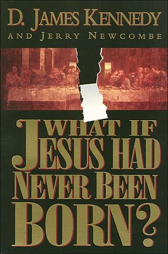 What If Jesus Had Never Been Born?: The Positive Impact of Christianity in History cover