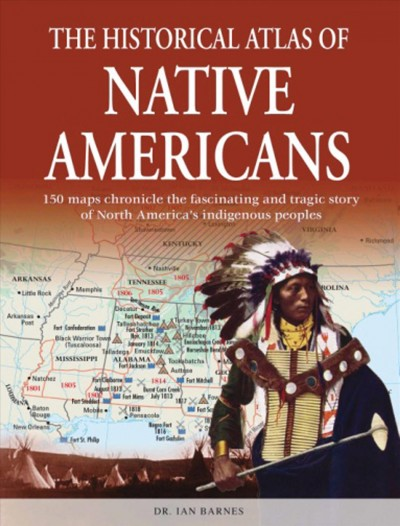 The Historical Atlas of Native Americans: 150 maps chronicle the fascinating and tragic story of North America's indigenous peoples (Historical Atlas Series) cover