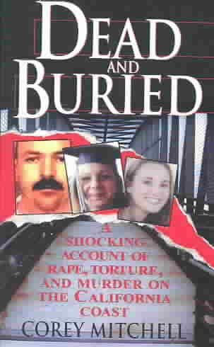 Dead And Buried: A Shocking Account of Rape, Torture, and Murder on the California Coast cover