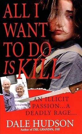 All I Want To Do Is Kill (Pinnacle True Crime) cover