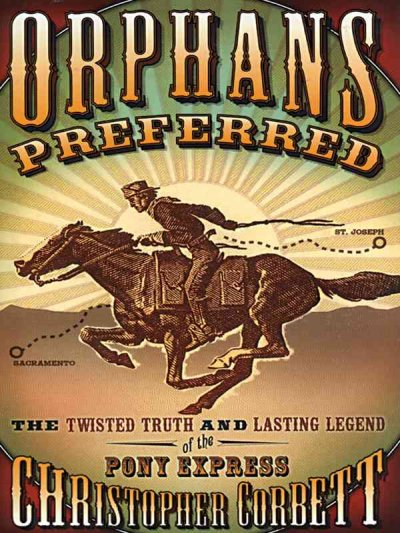 Orphans Preferred: The Twisted Truth and Lasting Legend Of The Pony Express cover