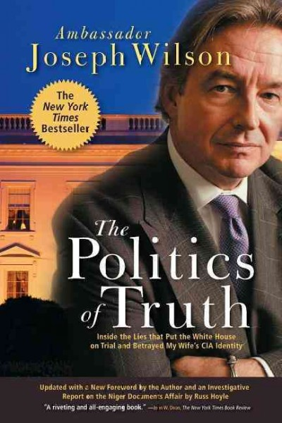 The Politics of Truth: A Diplomat's Memoir: Inside the Lies that Led to War and Betrayed My Wife's CIA Identity cover