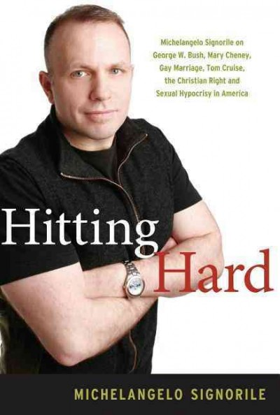 Hitting Hard: Michelangelo Signorile on George W. Bush, Mary Cheney, Gay Marriage, Tom Cruise, the Christian Right and Sexual Hypocrisy in America cover