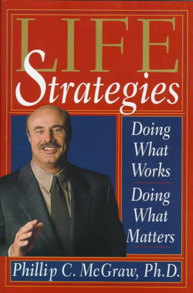 Life Strategies: Doing What Works, Doing What Matters cover