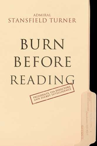 Burn Before Reading: Presidents, CIA Directors, and Secret Intelligence cover