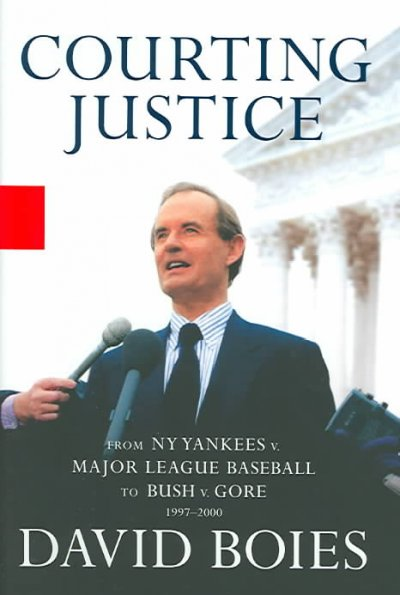 Courting Justice: From NY Yankees v. Major League Baseball to Bush v. Gore, 1997-2000 cover