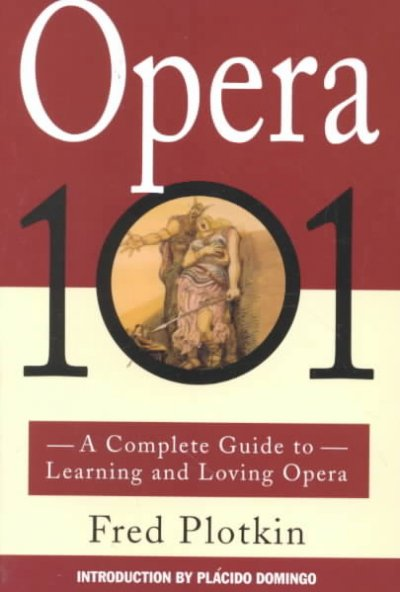Opera 101: A Complete Guide to Learning and Loving Opera cover