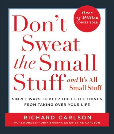 Don't Sweat the Small Stuff . . . and It's All Small Stuff: Simple Ways to Keep the Little Things from Taking Over Your Life (Don't Sweat the Small Stuff Series)