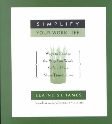 Simplify Your Work Life: Ways to Change the Way You Work so You Have More Time to Live cover