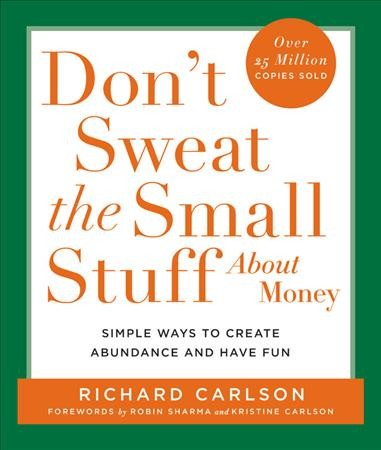 Don't Sweat the Small Stuff About Money: Simple Ways to Create Abundance and Have Fun (Don't Sweat the Small Stuff (Hyperion)) cover