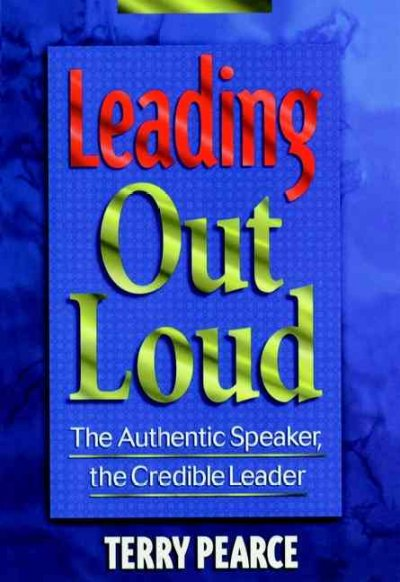 Leading Out Loud: The Authentic Speaker, The Credible Leader (Jossey Bass Business & Management Series) cover