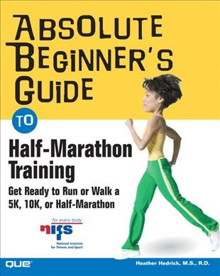 Absolute Beginner's Guide to Half-Marathon Training: Get Ready to Run or Walk a 5K, 8K, 10K or Half-Marathon Race cover