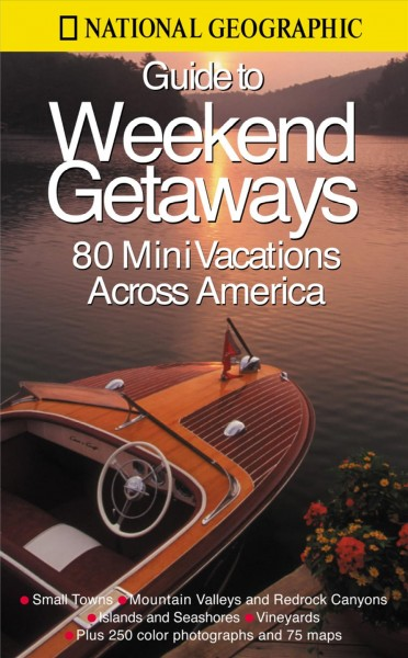 National Geographic Guide to Great Weekend Getaways cover