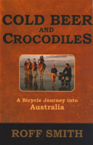 Cold Beer and Crocodiles: A Bicycle Journey into Australia cover