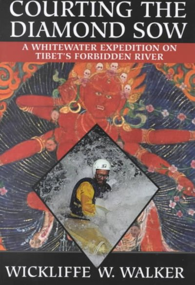 Courting the Diamond Sow : A Whitewater Expedition on Tibet's Forbidden River cover