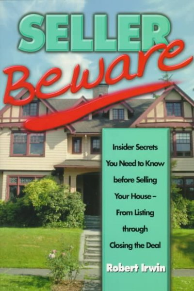 Seller Beware: Insider Secrets You Need to Know About Selling Your House-From Listing Through Closing the Deal cover