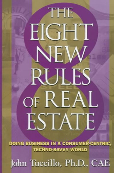 8 New Rules of Real Estate: Doing Business In A Consumer Centric, Techno Savvy World