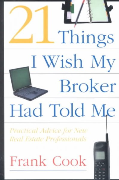 21 Things I Wish My Broker Had Told Me: Practical Advice for New Real Estate Professionals. cover