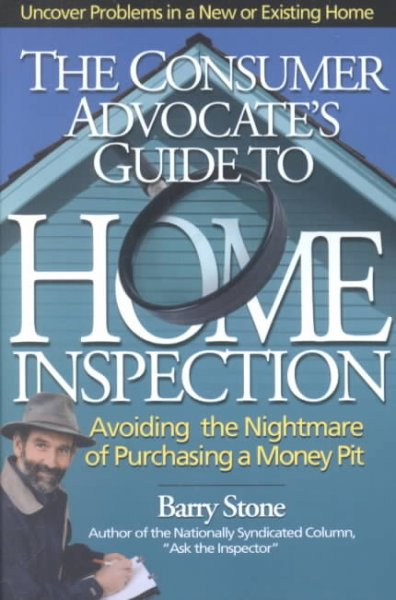 The Consumer Advocate's Guide to Home Inspection: Avoiding the Nightmare of Purchasing a Money Pit cover