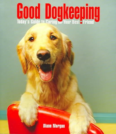 Good Dogkeeping: Today's Guide to Caring for Your Best Friend cover
