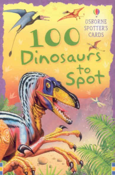 100 Dinosaurs to Spot (Spotter's Cards)