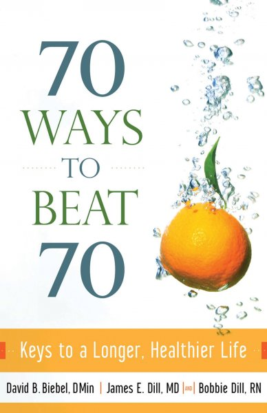 70 Ways to Beat 70: Keys to a Longer, Healthier Life cover