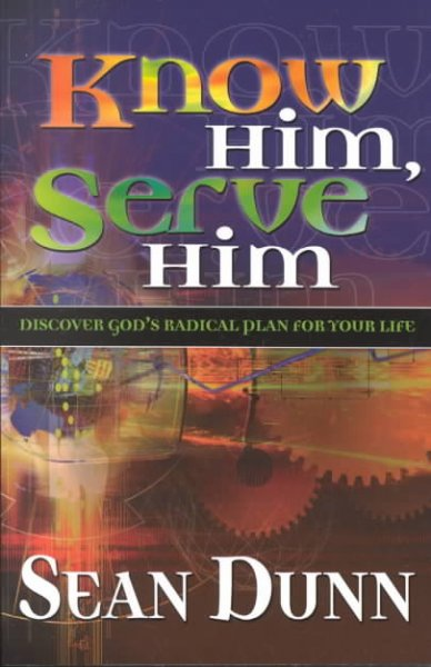 Know Him, Serve Him: Discover God's Radical Plan for Your Life cover