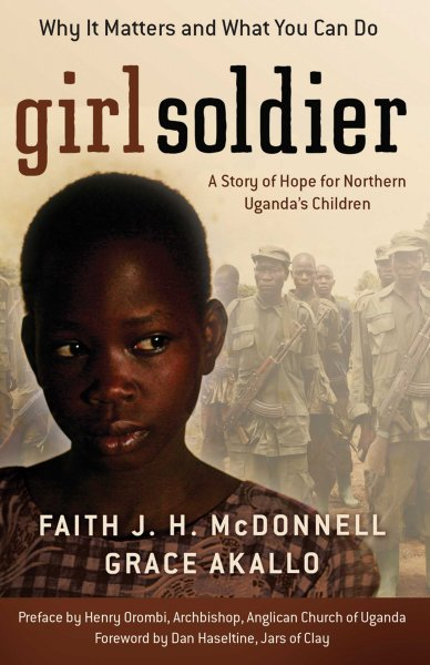 Girl Soldier: A Story of Hope for Northern Uganda's Children cover
