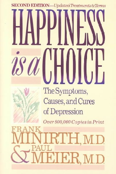 Happiness Is a Choice: The Symptoms, Causes, and Cures of Depression cover