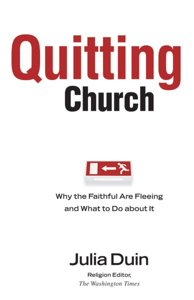 Quitting Church: Why the Faithful are Fleeing and What to Do about It cover