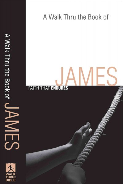 A Walk Thru the Book of James: Faith that Endures (Walk Thru the Bible Discussion Guides) cover