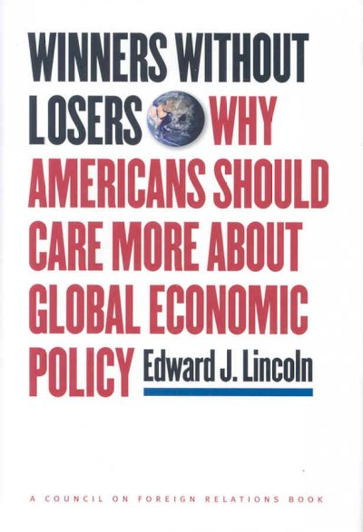 Winners without Losers: Why Americans Should Care More about Global Economic Policy (A Council on Foreign Relations Book) cover