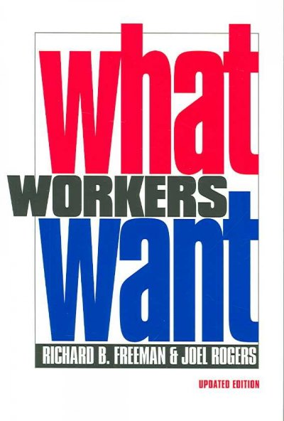 What Workers Want, Updated Edition (Copublished With Russell Sage Foundation)