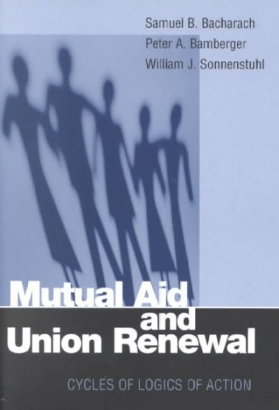 Mutual Aid and Union Renewal: Cycles of Logics of Action (ILR Press books) cover
