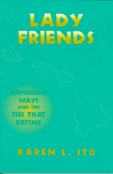 Lady Friends: Hawaiian Ways and the Ties that Define (The Anthropology of Contemporary Issues) cover