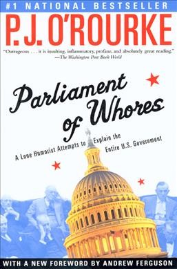 Parliament of Whores: A Lone Humorist Attempts to Explain the Entire U.S. Government cover
