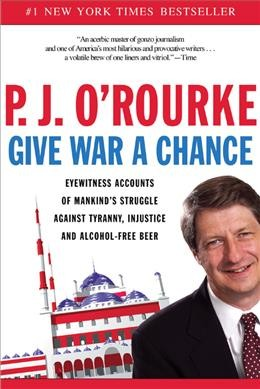 Give War a Chance: Eyewitness Accounts of Mankind's Struggle Against Tyranny, Injustice, and Alcohol-Free Beer cover