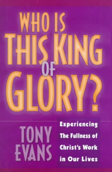 Who Is This King of Glory: Experiencing the Fullness of Christ's Work in Our Lives cover