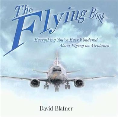 The Flying Book: Everything You've Ever Wondered About Flying On Airplanes cover