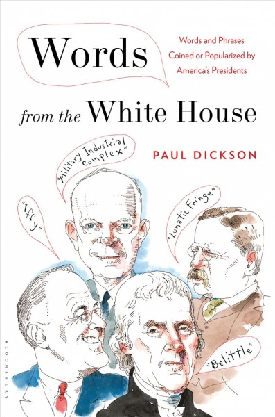 Words from the White House: Words and Phrases Coined or Popularized by America's Presidents cover