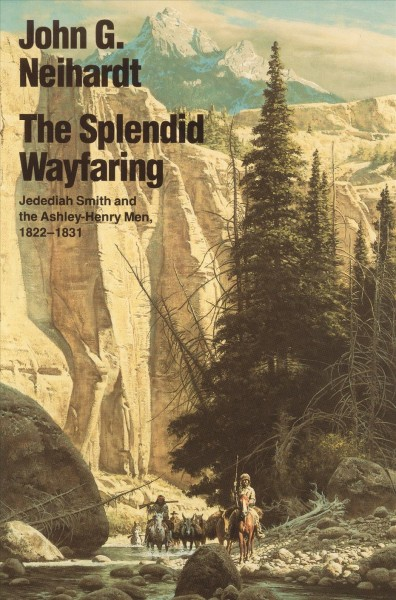 The Splendid Wayfaring: Jedediah Smith and the Ashley-Henry Men, 1822-1831 cover
