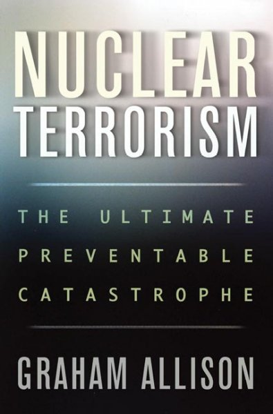 Nuclear Terrorism: The Ultimate Preventable Catastrophe cover