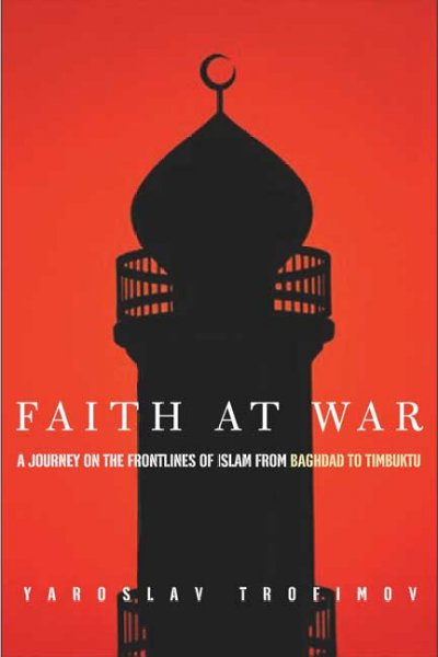 Faith at War: A Journey on the Frontlines of Islam, from Baghdad to Timbuktu cover