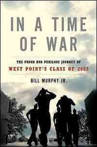 In a Time of War: The Proud and Perilous Journey of West Point's Class of 2002 cover