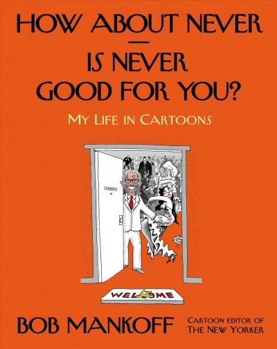 How About Never--Is Never Good for You?: My Life in Cartoons cover