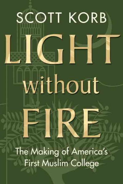 Light without Fire: The Making of America's First Muslim College cover
