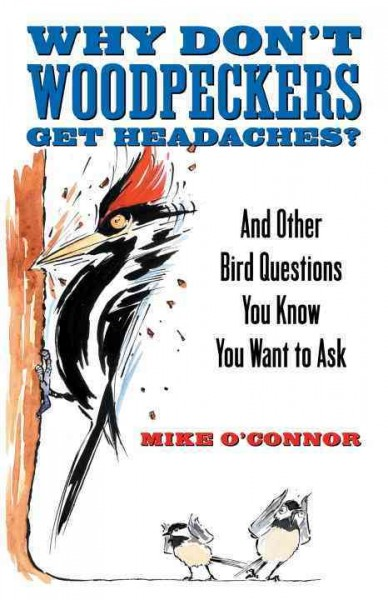 Why Don't Woodpeckers Get Headaches?: And Other Bird Questions You Know You Want to Ask cover